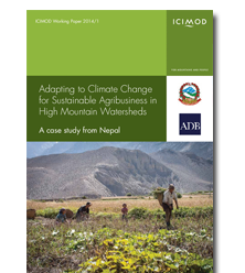 Adapting to Climate Change for Sustainable Agribusiness in High Mountain Watersheds : A case study from Nepal - ICIMOD Working Paper 2014/1